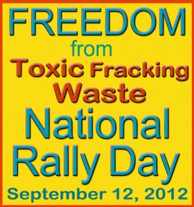 Freedom from Toxic Fracking Waste: National Rally Day, Sept 12, 2012